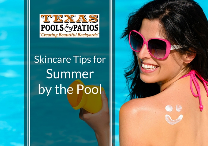 Texas Pools and Patios provides a list of the best summer skincare tips so you can enjoy your Austin backyard pool without worrying about your skin.